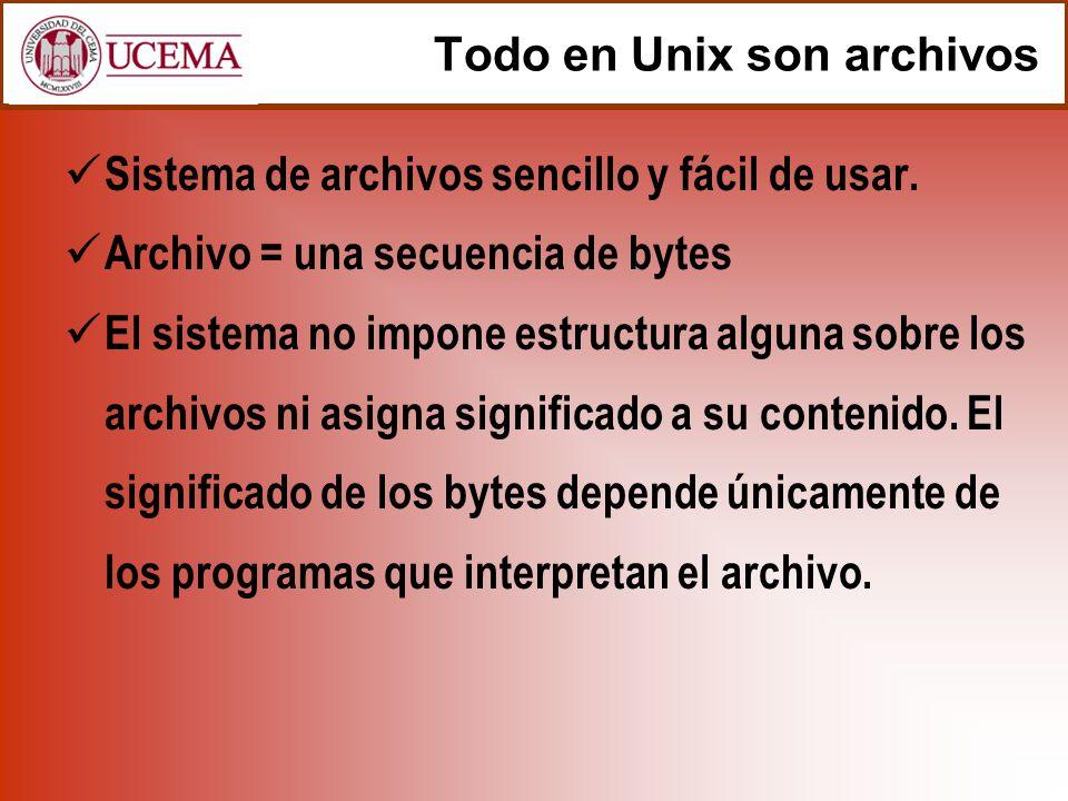 Todo en Unix son archivos Sistema de archivos sencillo y fácil de usar. Archivo = una secuencia de bytes El sistema no impone estructura alguna sobre