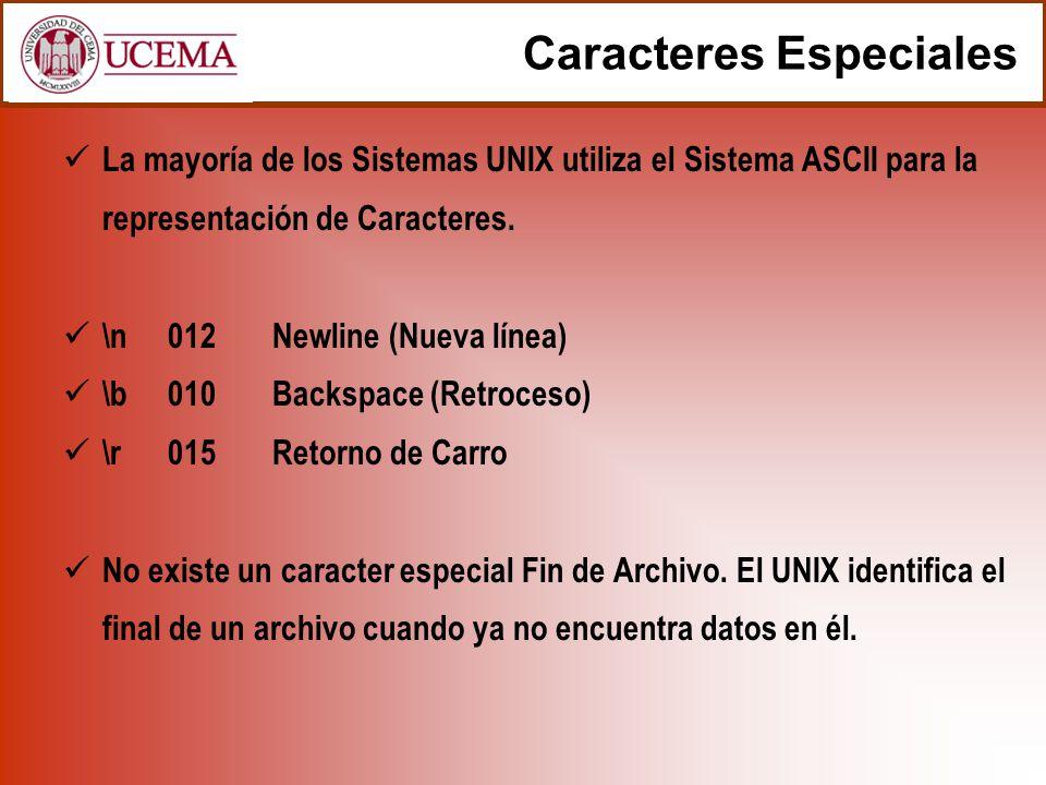Caracteres Especiales La mayoría de los Sistemas UNIX utiliza el Sistema ASCII para la representación de Caracteres. \n012Newline (Nueva línea) \b010B