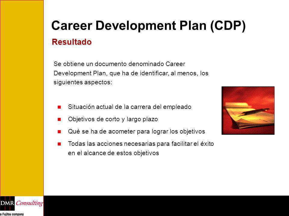 Career Development Plan (CDP) Resultado Se obtiene un documento denominado Career Development Plan, que ha de identificar, al menos, los siguientes as