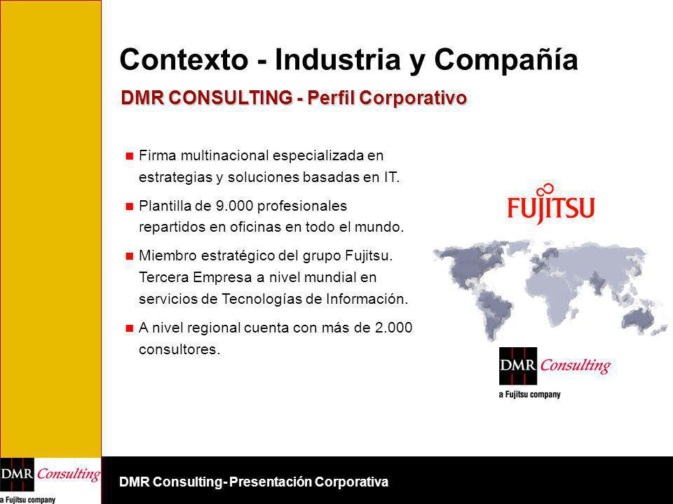 DMR Consulting- Presentación Corporativa Contexto - Industria y Compañía Firma multinacional especializada en estrategias y soluciones basadas en IT.