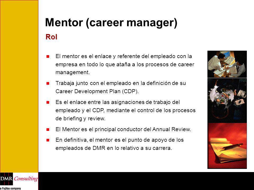 Mentor (career manager) Rol El mentor es el enlace y referente del empleado con la empresa en todo lo que ataña a los procesos de career management. T