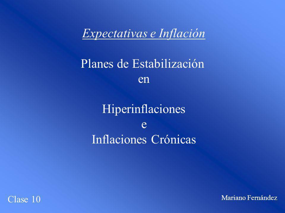 Expectativas e Inflación Planes de Estabilización en Hiperinflaciones e Inflaciones Crónicas Clase 10 Mariano Fernández