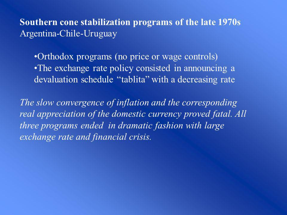 Southern cone stabilization programs of the late 1970s Argentina-Chile-Uruguay Orthodox programs (no price or wage controls) The exchange rate policy