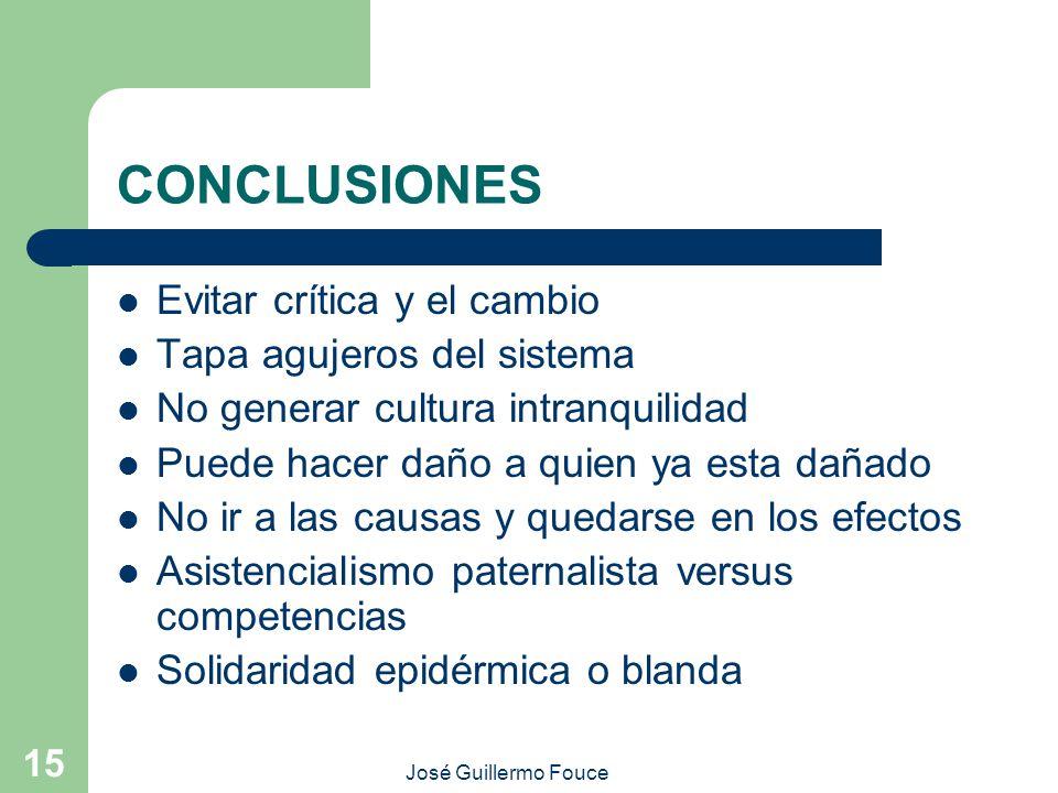 José Guillermo Fouce 15 CONCLUSIONES Evitar crítica y el cambio Tapa agujeros del sistema No generar cultura intranquilidad Puede hacer daño a quien y