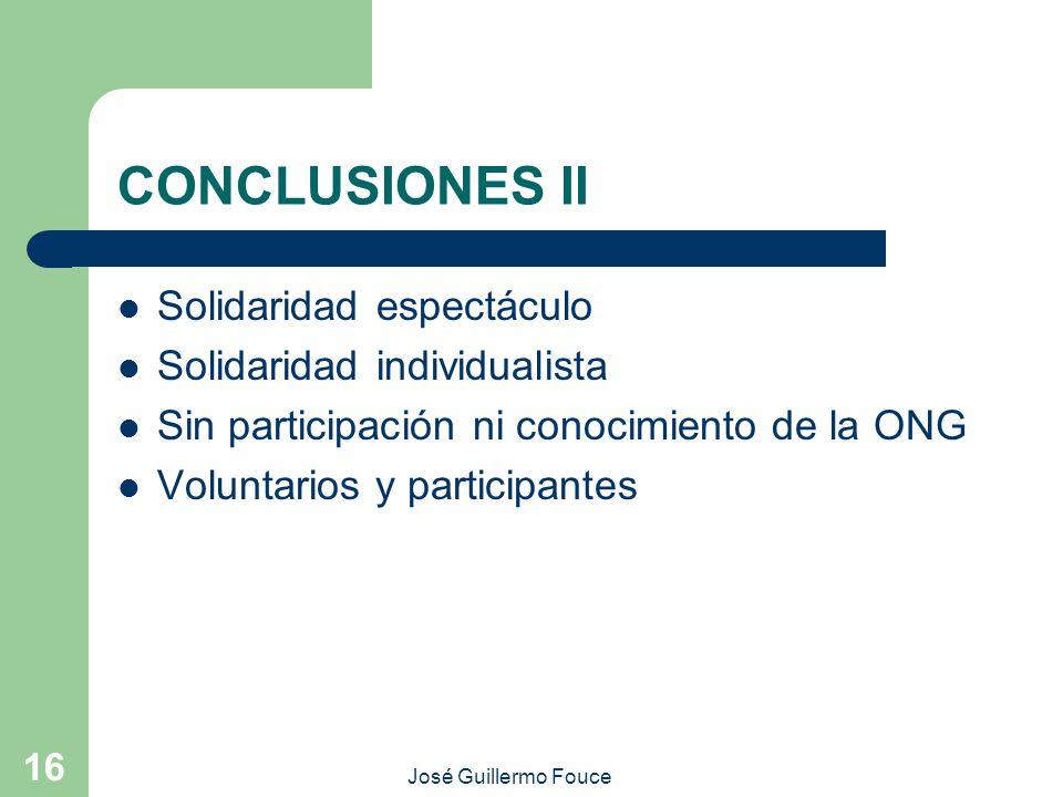 José Guillermo Fouce 16 CONCLUSIONES II Solidaridad espectáculo Solidaridad individualista Sin participación ni conocimiento de la ONG Voluntarios y p