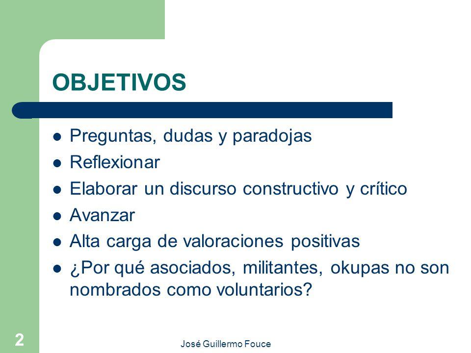 José Guillermo Fouce 2 OBJETIVOS Preguntas, dudas y paradojas Reflexionar Elaborar un discurso constructivo y crítico Avanzar Alta carga de valoracion