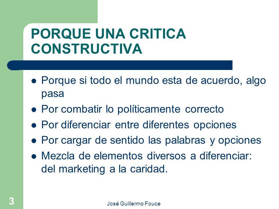 José Guillermo Fouce 3 PORQUE UNA CRITICA CONSTRUCTIVA Porque si todo el mundo esta de acuerdo, algo pasa Por combatir lo políticamente correcto Por d