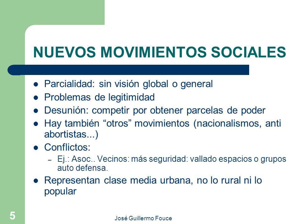 José Guillermo Fouce 5 NUEVOS MOVIMIENTOS SOCIALES Parcialidad: sin visión global o general Problemas de legitimidad Desunión: competir por obtener pa