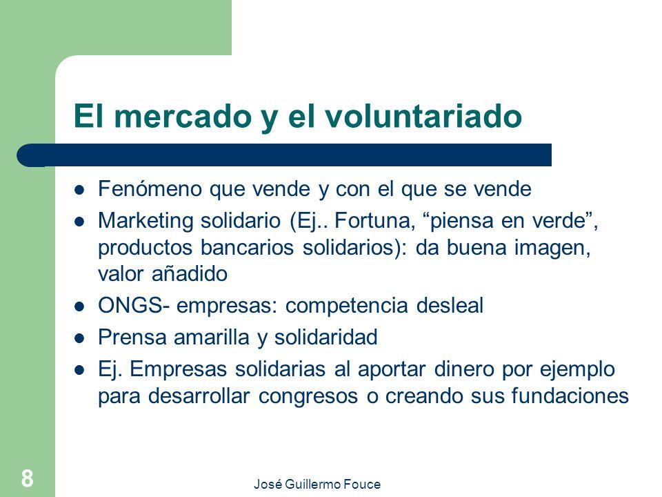 José Guillermo Fouce 8 El mercado y el voluntariado Fenómeno que vende y con el que se vende Marketing solidario (Ej.. Fortuna, piensa en verde, produ