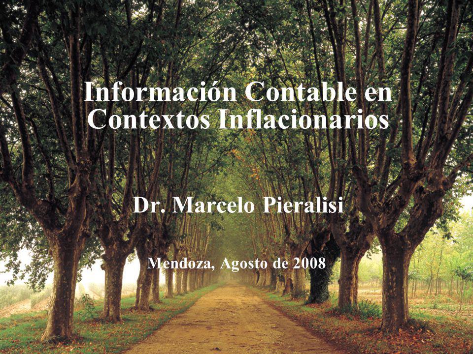 Información Contable en Contextos Inflacionarios Dr. Marcelo Pieralisi Mendoza, Agosto de 2008