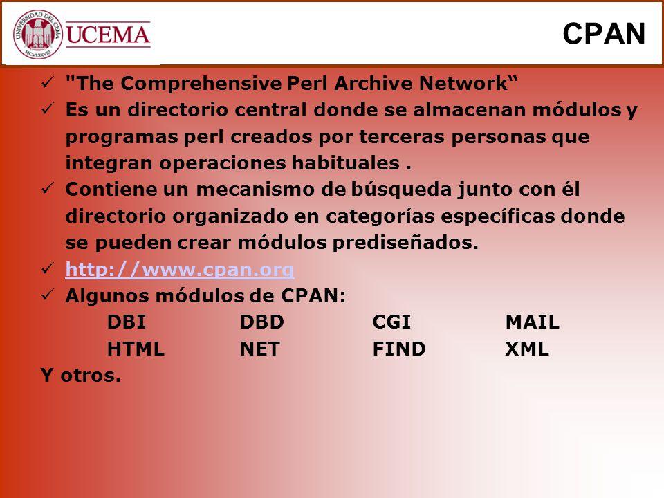 The Comprehensive Perl Archive Network Es un directorio central donde se almacenan módulos y programas perl creados por terceras personas que integran operaciones habituales.