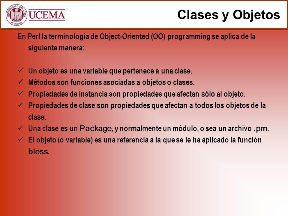 En Perl la terminología de Object-Oriented (OO) programming se aplica de la siguiente manera: Un objeto es una variable que pertenece a una clase.