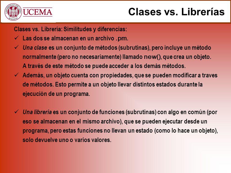 Clases vs. Librería: Similitudes y diferencias: Las dos se almacenan en un archivo.pm.