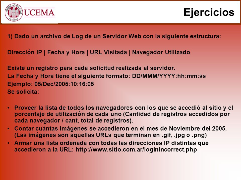 1) Dado un archivo de Log de un Servidor Web con la siguiente estructura: Dirección IP | Fecha y Hora | URL Visitada | Navegador Utilizado Existe un registro para cada solicitud realizada al servidor.