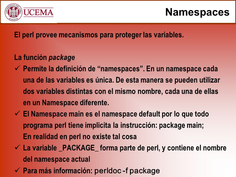 Namespaces El perl provee mecanismos para proteger las variables.