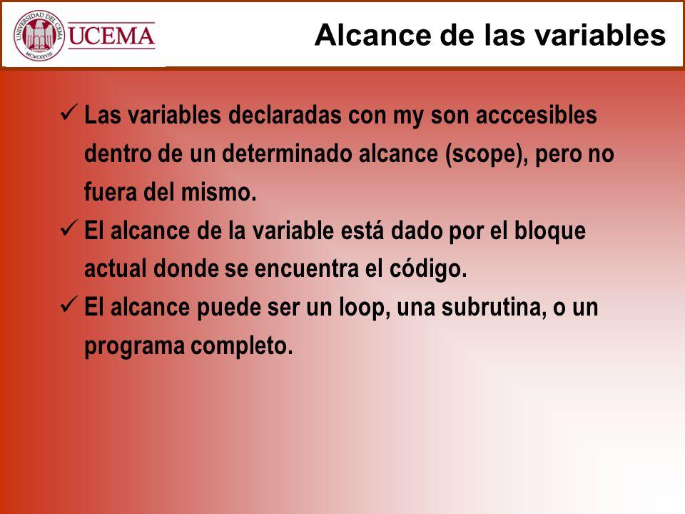 Alcance de las variables Las variables declaradas con my son acccesibles dentro de un determinado alcance (scope), pero no fuera del mismo.