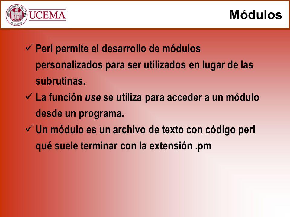 Ejemplo de módulo M ó dulo Ucema.pm : # Namespace Ucema package Ucema; $promedio = 8; my $costo = 500; 1; M ó dulo Uade.pm : # Namespace Uade package Uade; $promedio = 5; my $costo = 300; 1;
