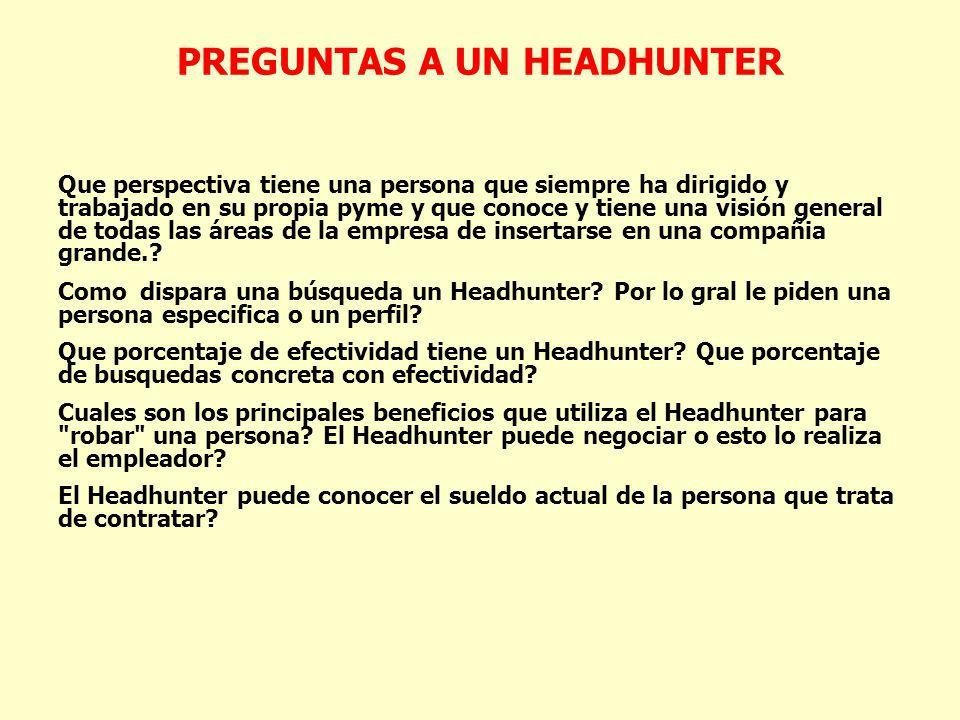 PREGUNTAS A UN HEADHUNTER Hace cuanto que Ud.realiza head hunting.