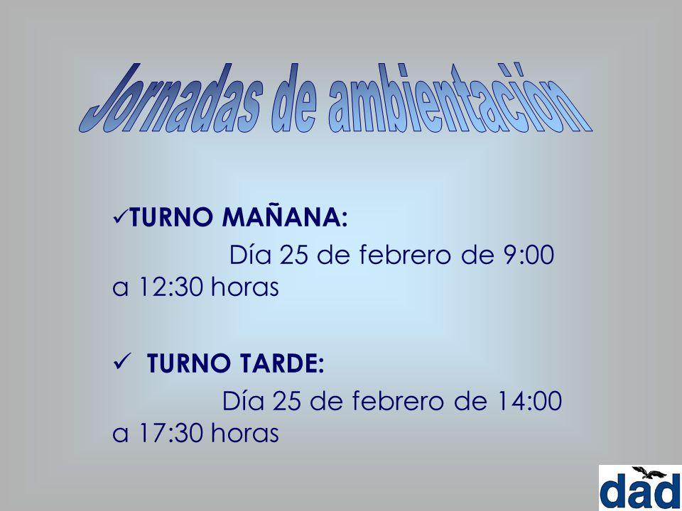 TURNO MAÑANA: Día 25 de febrero de 9:00 a 12:30 horas TURNO TARDE: Día 25 de febrero de 14:00 a 17:30 horas