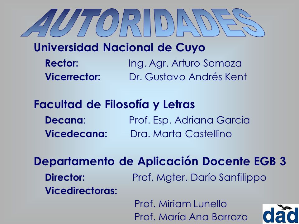 Universidad Nacional de Cuyo Rector: Ing. Agr. Arturo Somoza Vicerrector: Dr. Gustavo Andrés Kent Facultad de Filosofía y Letras Decana : Prof. Esp. A