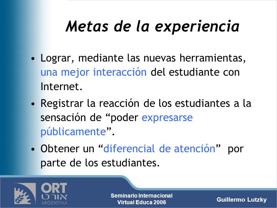 Guillermo Lutzky Seminario Internacional Virtual Educa 2006 Metas de la experiencia Lograr, mediante las nuevas herramientas, una mejor interacción de