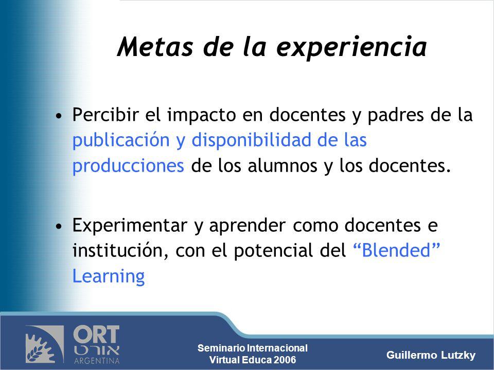 Guillermo Lutzky Seminario Internacional Virtual Educa 2006 Metas de la experiencia Percibir el impacto en docentes y padres de la publicación y dispo