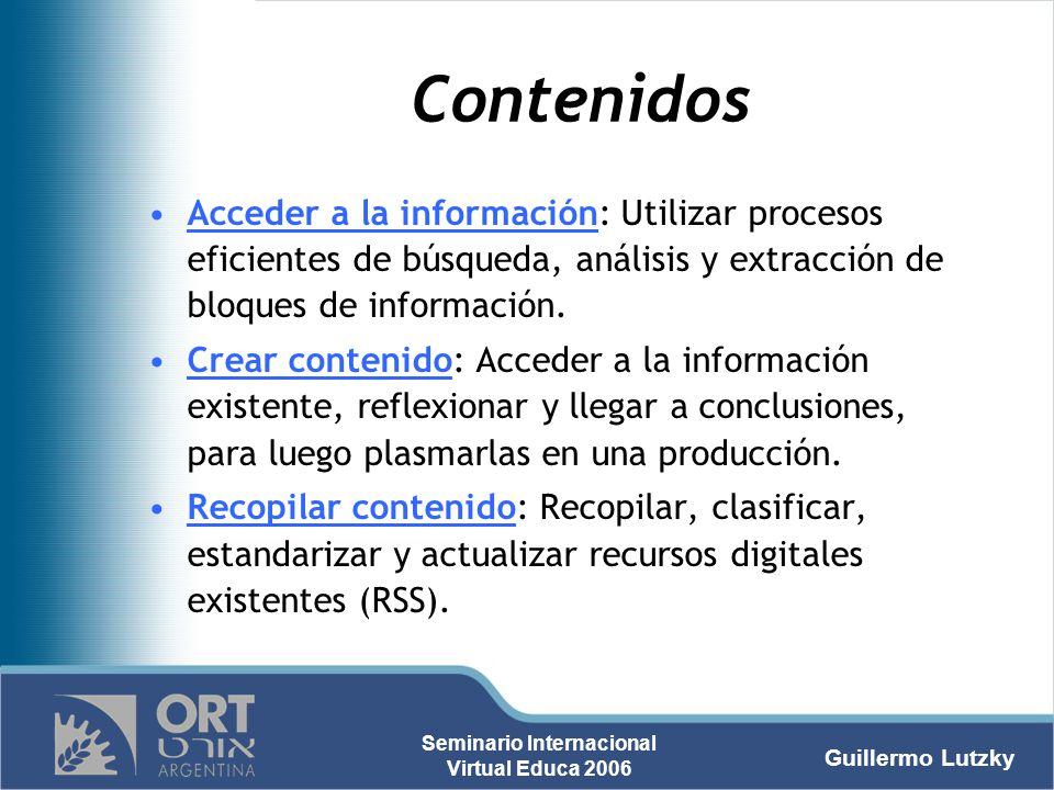 Guillermo Lutzky Seminario Internacional Virtual Educa 2006 Contenidos Acceder a la información: Utilizar procesos eficientes de búsqueda, análisis y