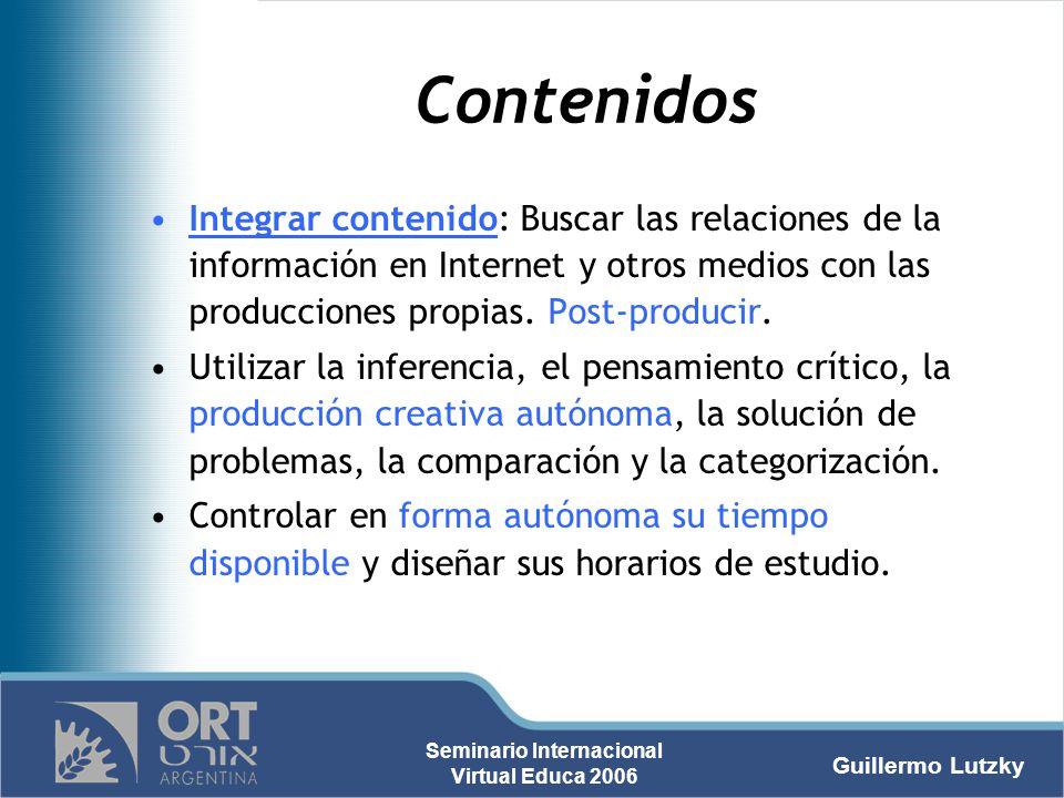 Guillermo Lutzky Seminario Internacional Virtual Educa 2006 Contenidos Integrar contenido: Buscar las relaciones de la información en Internet y otros