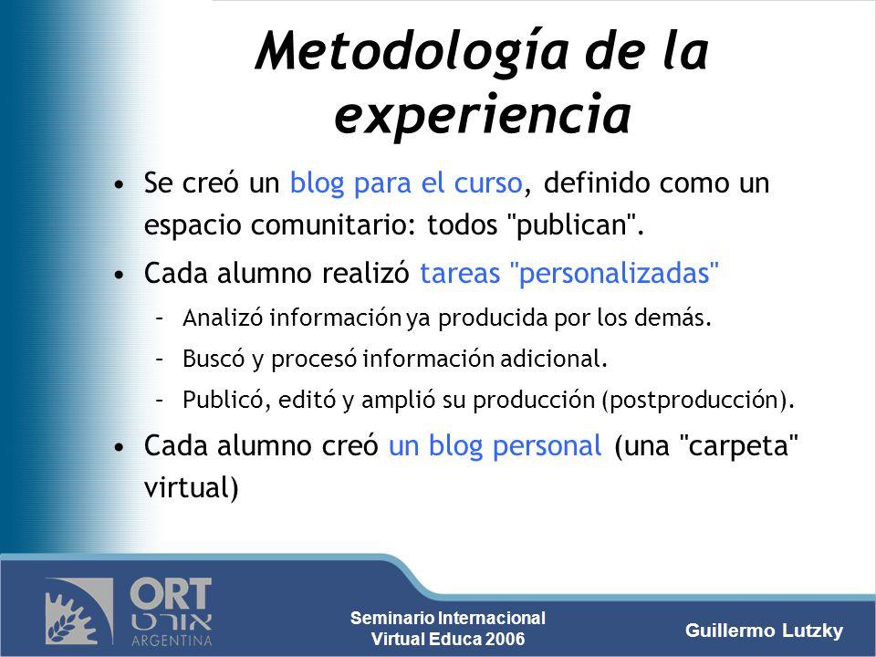 Guillermo Lutzky Seminario Internacional Virtual Educa 2006 Metodología de la experiencia Se creó un blog para el curso, definido como un espacio comu