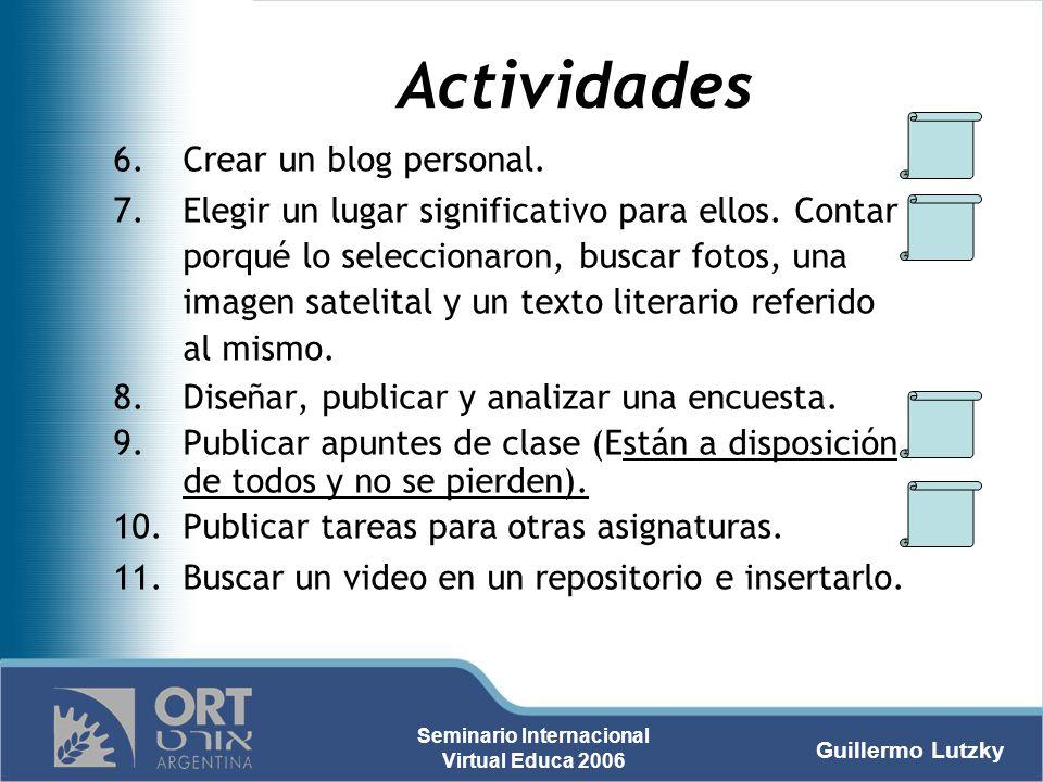 Guillermo Lutzky Seminario Internacional Virtual Educa 2006 Actividades 6.Crear un blog personal. 7.Elegir un lugar significativo para ellos. Contar p