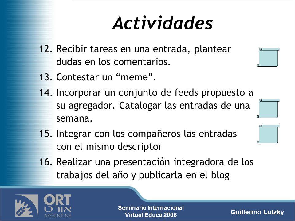 Guillermo Lutzky Seminario Internacional Virtual Educa 2006 Actividades 12.Recibir tareas en una entrada, plantear dudas en los comentarios. 13.Contes