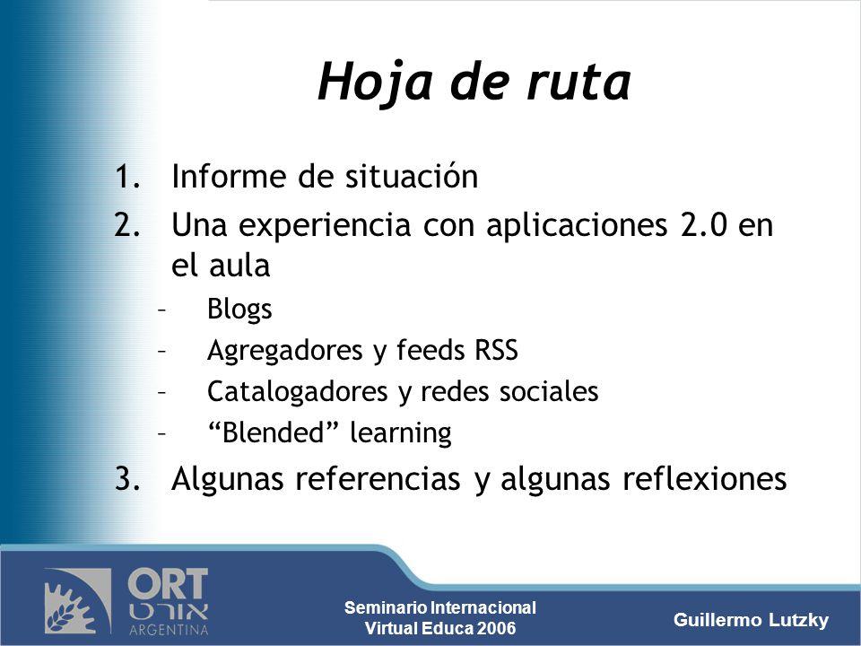 Guillermo Lutzky Seminario Internacional Virtual Educa 2006 Hoja de ruta 1.Informe de situación 2.Una experiencia con aplicaciones 2.0 en el aula –Blo