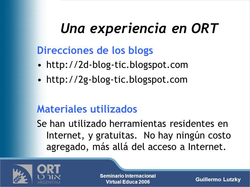 Guillermo Lutzky Seminario Internacional Virtual Educa 2006 Una experiencia en ORT Direcciones de los blogs http://2d-blog-tic.blogspot.com http://2g-