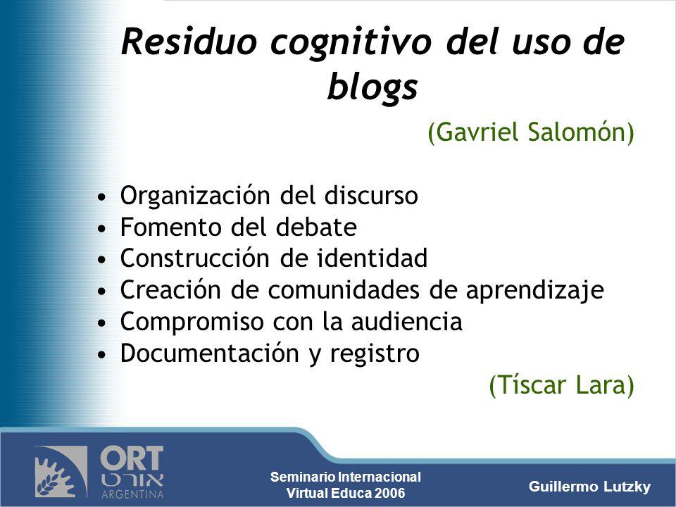 Guillermo Lutzky Seminario Internacional Virtual Educa 2006 Residuo cognitivo del uso de blogs (Gavriel Salomón) Organización del discurso Fomento del