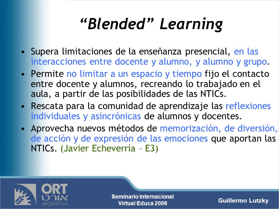 Guillermo Lutzky Seminario Internacional Virtual Educa 2006 Blended Learning Supera limitaciones de la enseñanza presencial, en las interacciones entr