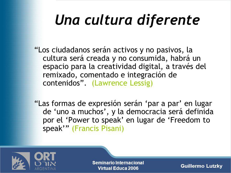 Guillermo Lutzky Seminario Internacional Virtual Educa 2006 Una cultura diferente Los ciudadanos serán activos y no pasivos, la cultura será creada y