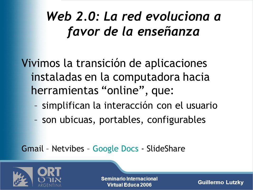 Guillermo Lutzky Seminario Internacional Virtual Educa 2006 Web 2.0: La red evoluciona a favor de la enseñanza Vivimos la transición de aplicaciones i