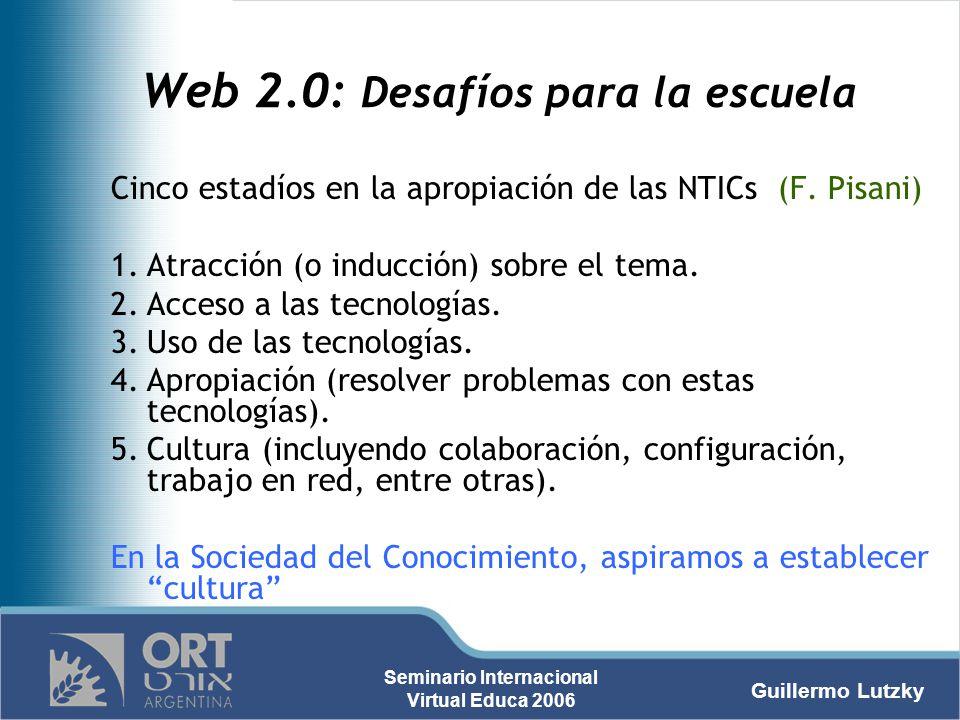 Guillermo Lutzky Seminario Internacional Virtual Educa 2006 Web 2.0: Desafíos para la escuela Cinco estadíos en la apropiación de las NTICs (F. Pisani
