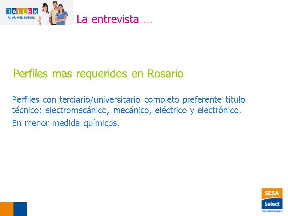 Perfiles mas requeridos en Rosario Perfiles con terciario/universitario completo preferente titulo técnico: electromecánico, mecánico, eléctrico y electrónico.
