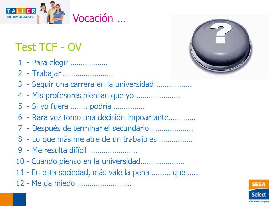 Test TCF - OV 1 - Para elegir ……………… 2 - Trabajar …………………… 3 - Seguir una carrera en la universidad ……………..