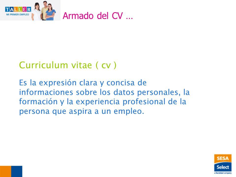 Curriculum vitae ( cv ) Es la expresión clara y concisa de informaciones sobre los datos personales, la formación y la experiencia profesional de la persona que aspira a un empleo.