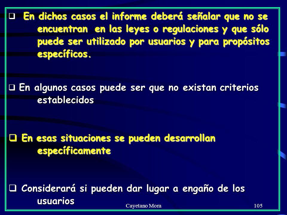 Cayetano Mora105 En dichos casos el informe deberá señalar que no se encuentran en las leyes o regulaciones y que sólo puede ser utilizado por usuarios y para propósitos específicos.