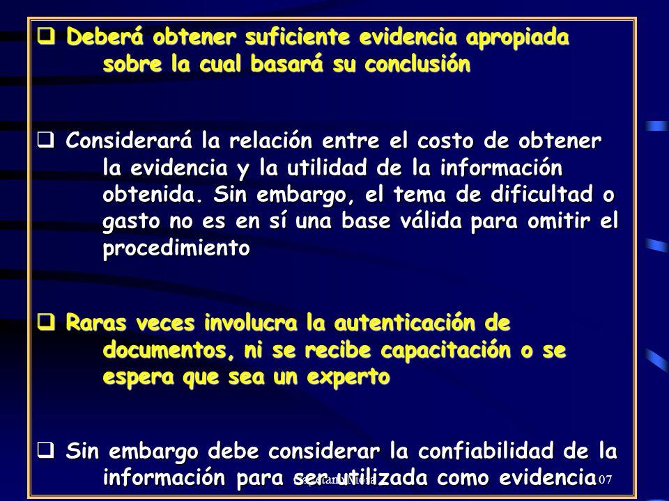 Cayetano Mora107 Deberá obtener suficiente evidencia apropiada sobre la cual basará su conclusión Deberá obtener suficiente evidencia apropiada sobre la cual basará su conclusión Considerará la relación entre el costo de obtener la evidencia y la utilidad de la información obtenida.