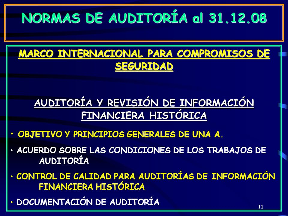 11 MARCO INTERNACIONAL PARA COMPROMISOS DE SEGURIDAD AUDITORÍA Y REVISIÓN DE INFORMACIÓN FINANCIERA HISTÓRICA OBJETIVO Y PRINCIPIOS GENERALES DE UNA A.