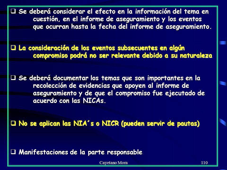 Cayetano Mora110 Se deberá considerar el efecto en la información del tema en cuestión, en el informe de aseguramiento y los eventos que ocurran hasta la fecha del informe de aseguramiento.