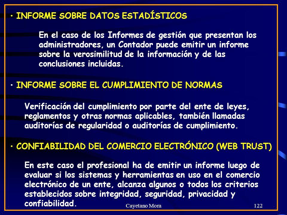 Cayetano Mora122 INFORME SOBRE DATOS ESTADÍSTICOS En el caso de los Informes de gestión que presentan los administradores, un Contador puede emitir un informe sobre la verosimilitud de la información y de las conclusiones incluidas.