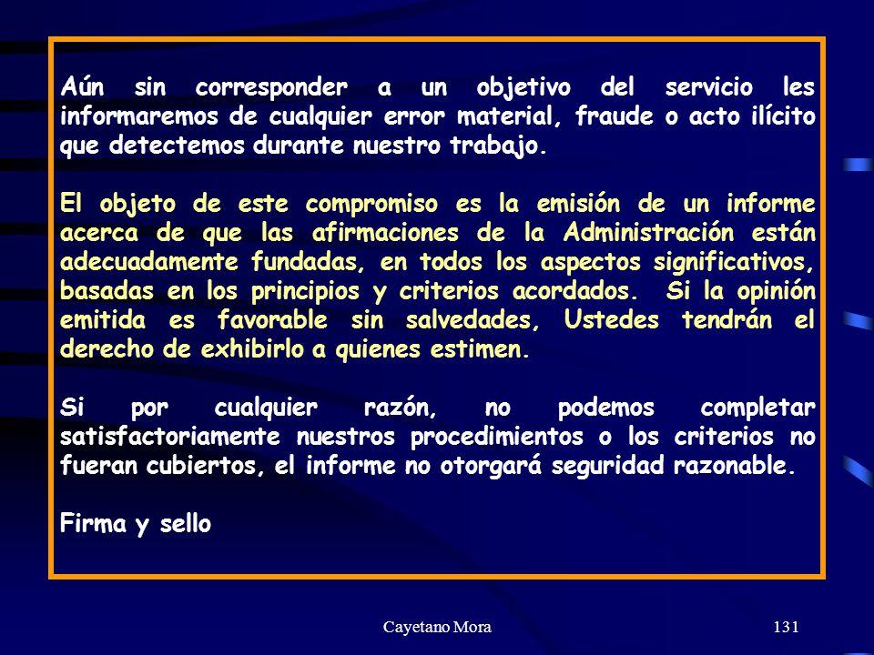 Cayetano Mora131 Aún sin corresponder a un objetivo del servicio les informaremos de cualquier error material, fraude o acto ilícito que detectemos durante nuestro trabajo.