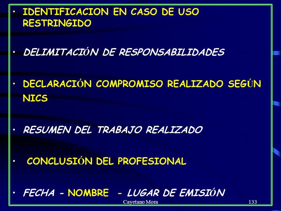Cayetano Mora133 IDENTIFICACION EN CASO DE USO RESTRINGIDO DELIMITACI Ó N DE RESPONSABILIDADES DECLARACI Ó N COMPROMISO REALIZADO SEG Ú N NICS RESUMEN DEL TRABAJO REALIZADO CONCLUSI Ó N DEL PROFESIONAL FECHA - NOMBRE - LUGAR DE EMISI Ó N