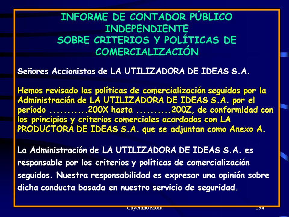 Cayetano Mora134 INFORME DE CONTADOR PÚBLICO INDEPENDIENTE SOBRE CRITERIOS Y POLÍTICAS DE COMERCIALIZACIÓN Señores Accionistas de LA UTILIZADORA DE IDEAS S.A.