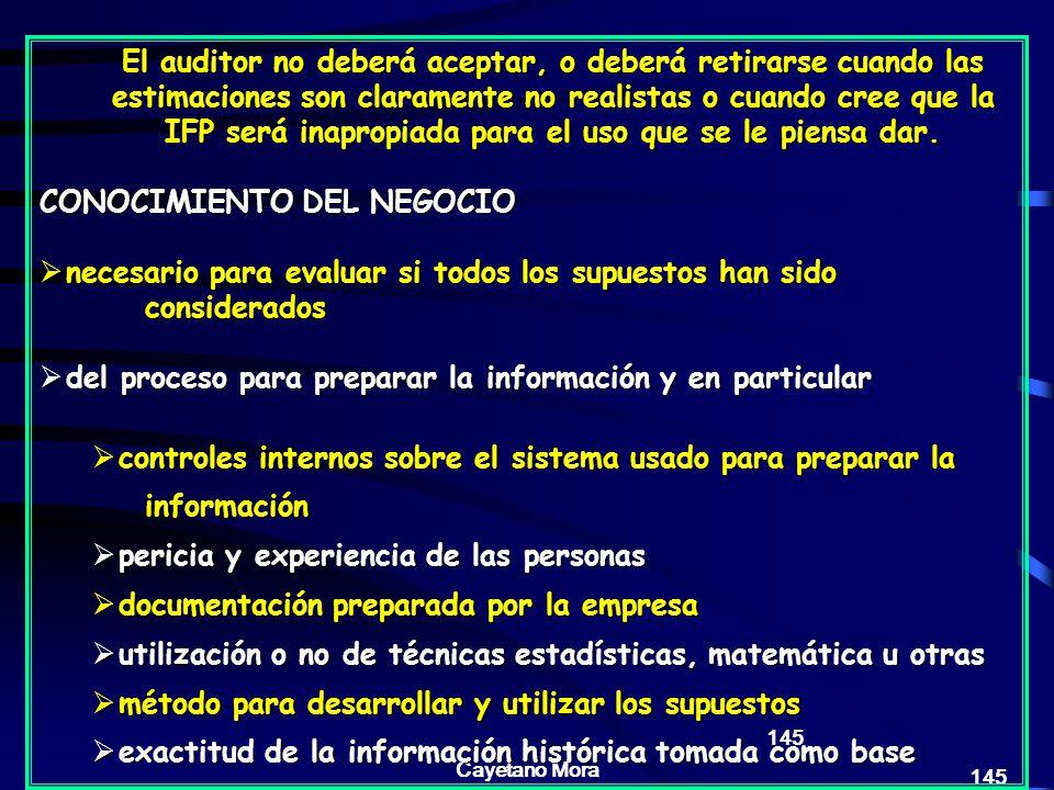 Cayetano Mora 145 El auditor no deberá aceptar, o deberá retirarse cuando las estimaciones son claramente no realistas o cuando cree que la IFP será inapropiada para el uso que se le piensa dar.